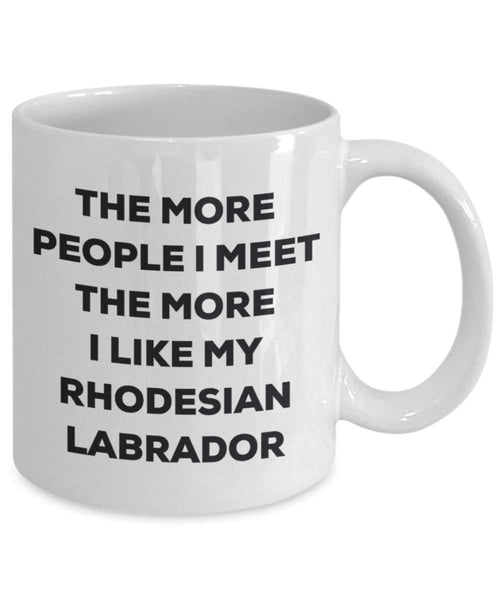The more people I meet the more I like my Rhodesian Labrador Mug - Funny Coffee Cup - Christmas Dog Lover Cute Gag Gifts Idea