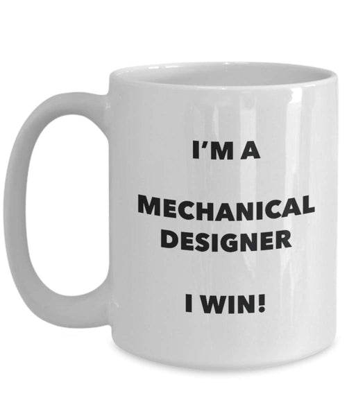 I'm a Mechanical Designer Mug I win - Funny Coffee Cup - Novelty Birthday Christmas Gag Gifts Idea