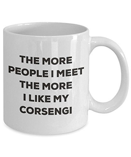 The More People I Meet The More I Like My Corsengi Mug - Funny Coffee Cup - Christmas Dog Lover Cute Gag Gifts Idea