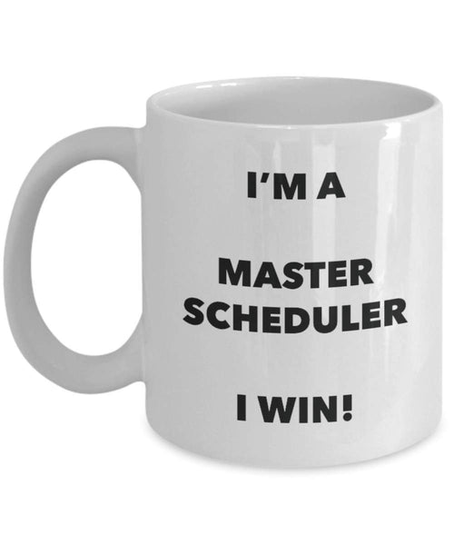 I'm a Master Scheduler Mug I win - Funny Coffee Cup - Novelty Birthday Christmas Gag Gifts Idea