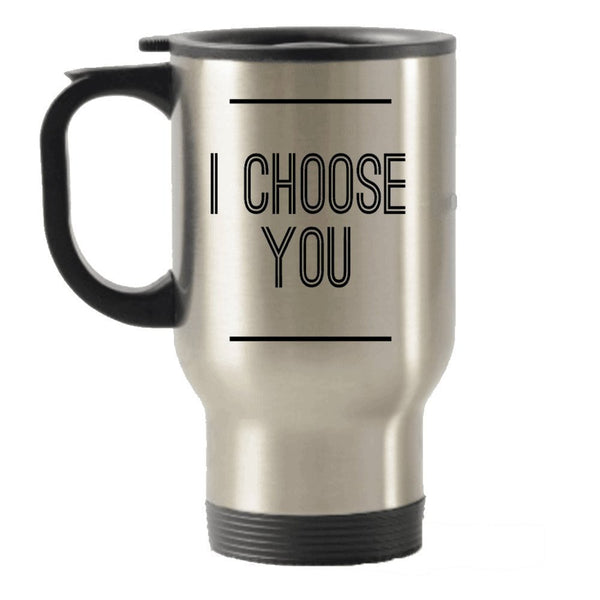 I choose You Funny gift idea for men, Women, husband, wife, boyfriend and girlfriend Stainless Steel Travel Insulated Tumblers Mug