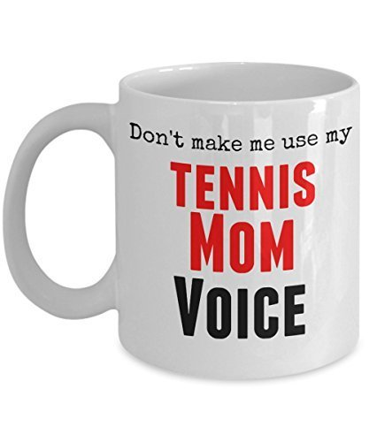 Funny Tennis Mug -Don't Make Me Use My Tennis Mom Voice - 11 oz Ceramic Mug - Unique Gifts Idea