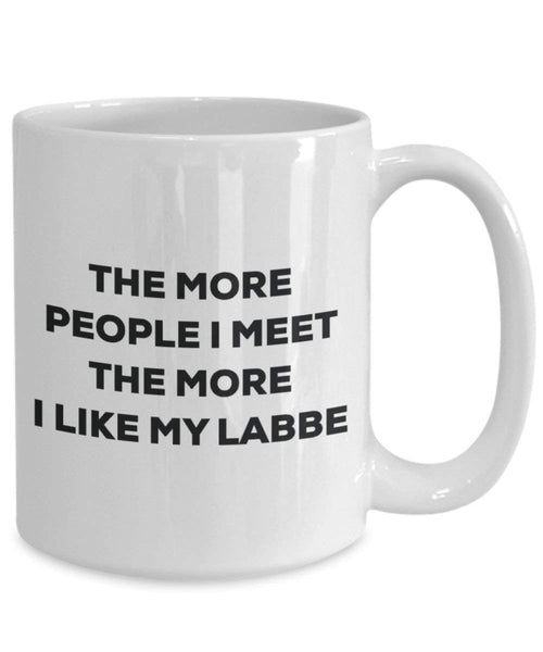 The more people I meet the more I like my Labbe Mug - Funny Coffee Cup - Christmas Dog Lover Cute Gag Gifts Idea