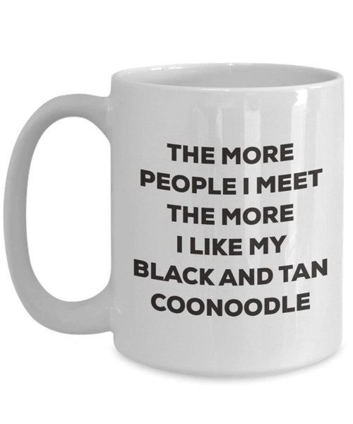 The more people I meet the more I like my Black And Tan Coonoodle Mug - Funny Coffee Cup - Christmas Dog Lover Cute Gag Gifts Idea