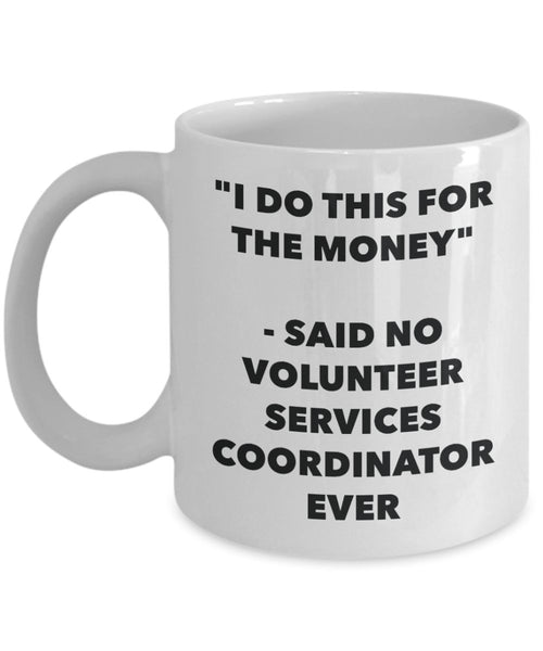 I Do This for the Money - Said No Volunteer Services Coordinator Ever Mug - Funny Tea Hot Cocoa Coffee Cup - Novelty Birthday Christmas Gag Gifts Id