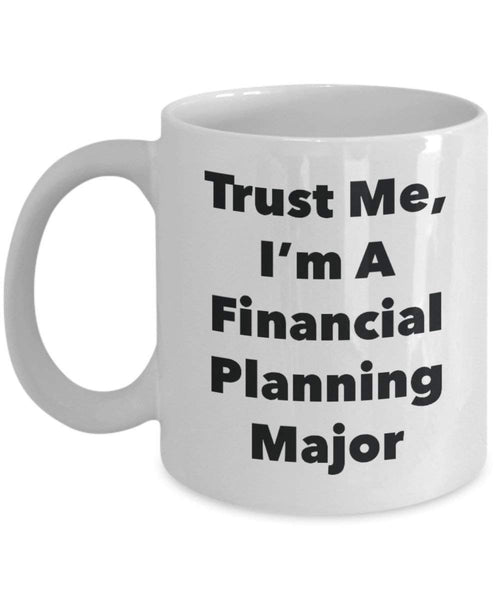 Trust Me, I'm A Financial Planning Major Mug - Funny Coffee Cup - Cute Graduation Gag Gifts Ideas for Friends and Classmates (11oz)