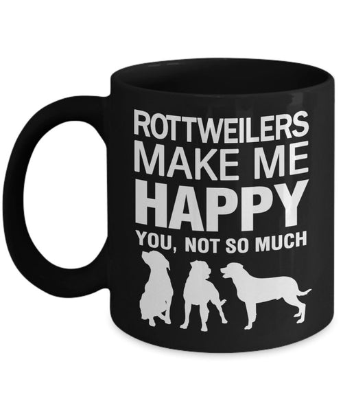 Rottweiler Mug - Rottweilers Make Me Happy, Not So Much - Rottweiler Gifts - Rottweilers - Funny Rottweiler by DogsMakeMeHappy