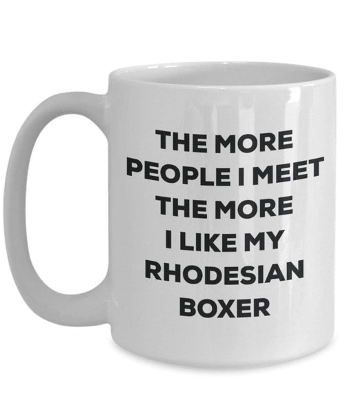 The More People I Meet The More I Like My Rhodesian Boxer Mug - Funny Coffee Cup - Christmas Dog Lover Cute Gag Gifts Idea