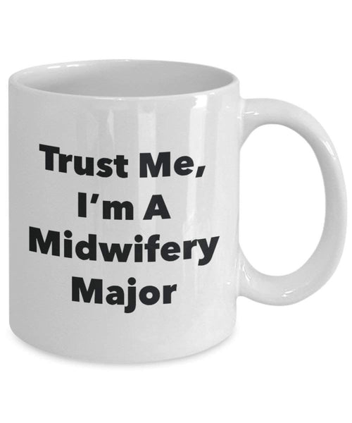 Trust Me, I'm A Midwifery Major Mug - Funny Coffee Cup - Cute Graduation Gag Gifts Ideas for Friends and Classmates (11oz)