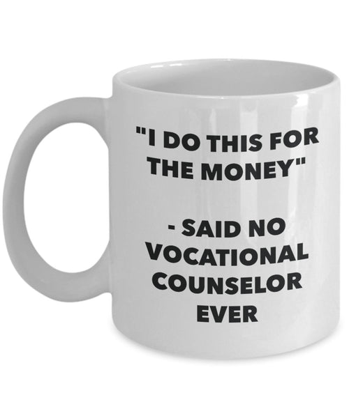 I Do This for the Money - Said No Vocational Counselor Ever Mug - Funny Tea Hot Cocoa Coffee Cup - Novelty Birthday Christmas Anniversary Gag Gifts
