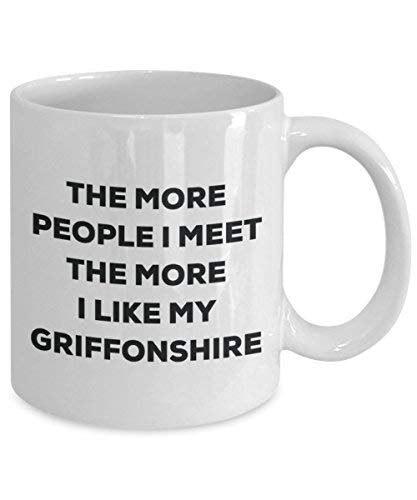 The More People I Meet The More I Like My Griffonshire Mug - Funny Coffee Cup - Christmas Dog Lover Cute Gag Gifts Idea