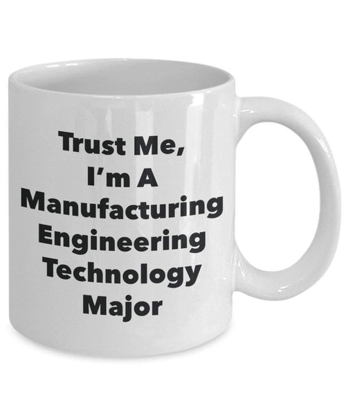 Trust Me, I'm A Manufacturing Engineering Technology Major Mug - Funny Coffee Cup - Cute Graduation Gag Gifts Ideas for Friends and Classmates (11oz)