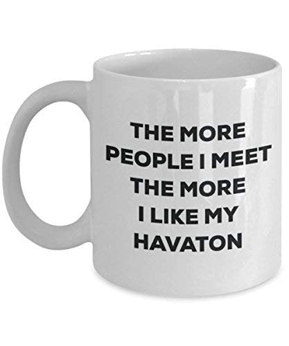 The More People I Meet The More I Like My Havaton Mug - Funny Coffee Cup - Christmas Dog Lover Cute Gag Gifts Idea
