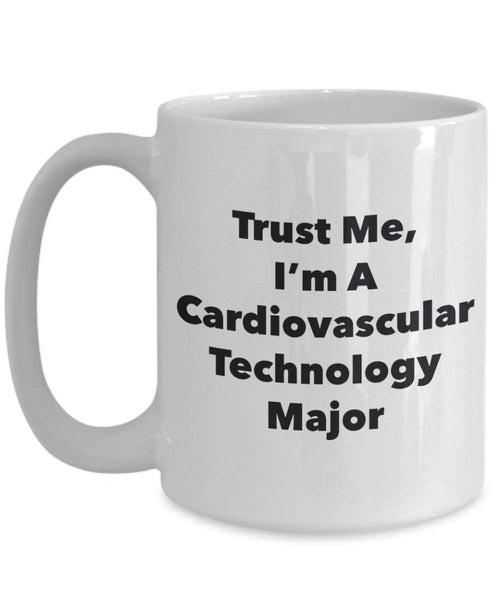 Trust Me, I'm A Cardiovascular Technology Major Mug - Funny Coffee Cup - Cute Graduation Gag Gifts Ideas for Friends and Classmates (15oz)
