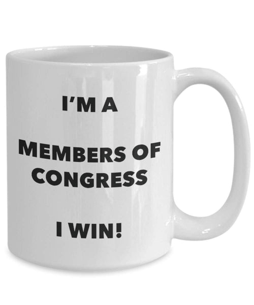 I'm a Members Of Congress Mug I win - Funny Coffee Cup - Novelty Birthday Christmas Gag Gifts Idea