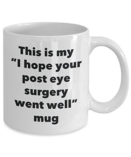 This is My I Hope Your Post Eye Surgery Went Well Mug - Funny Tea Hot Cocoa Coffee Cup - Get Well Soon Gifts - Novelty Well Wisher Gag Gifts Idea