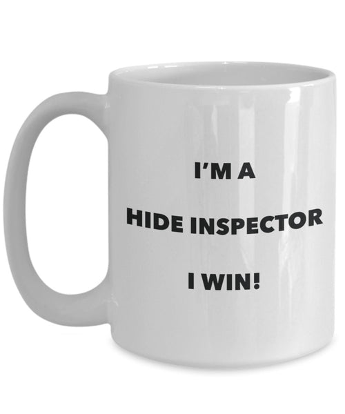 I'm a Hide Inspector Mug I win - Funny Coffee Cup - Novelty Birthday Christmas Gag Gifts Idea