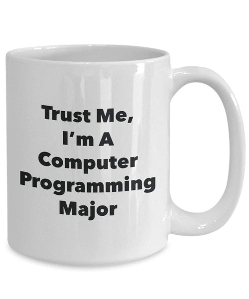 Trust Me, I'm A Computer Programming Major Mug - Funny Coffee Cup - Cute Graduation Gag Gifts Ideas for Friends and Classmates (11oz)