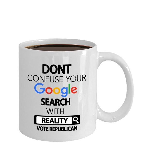 Republican Mug - Vote Republican - Don't Confuse Your Google Search With Reality Vote Republican - Republican Gifts