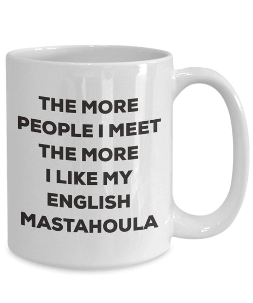 The more people I meet the more I like my English Mastahoula Mug - Funny Coffee Cup - Christmas Dog Lover Cute Gag Gifts Idea