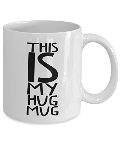 This is my Hug Mug- Funny Gifts for girlfriend, boyfriend, Husband and wife