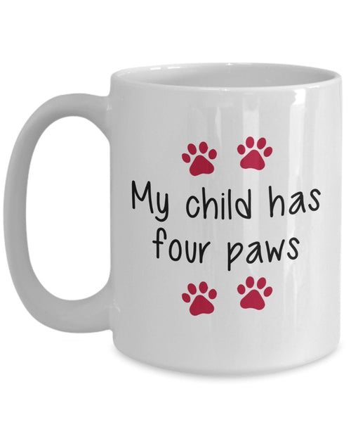 My Child Has Four Paws Mug - Funny Tea Hot Cocoa Coffee Cup - Novelty Birthday Christmas Anniversary Gag Gifts Idea