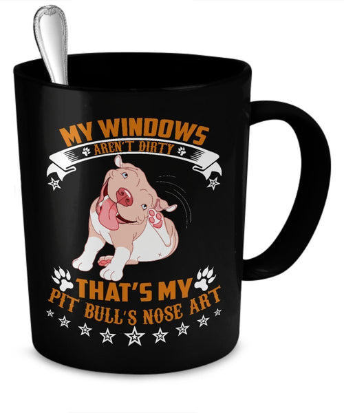 Funny Dog Mug - My windows aren't dirty - that's my Pit Bull's nose Art (Black)