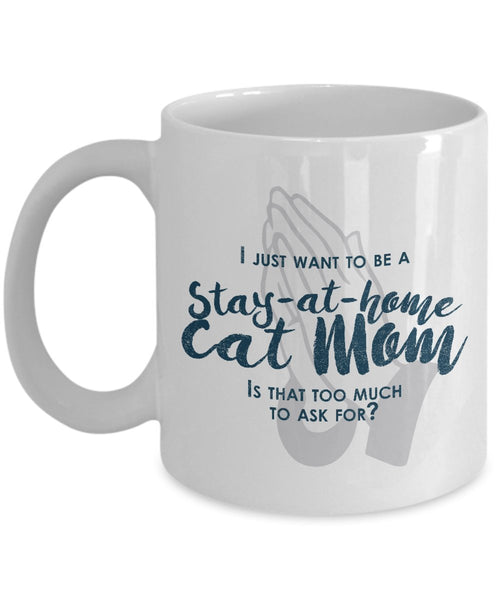 Funny Cat Mom Gifts -I Just Want To Be A Stay At Home Cat Mom - 11 Oz ceramic Coffee Mug by SpreadPassion
