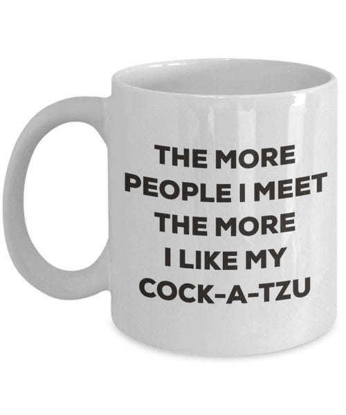 The more people I meet the more I like my Cock-a-tzu Mug - Funny Coffee Cup - Christmas Dog Lover Cute Gag Gifts Idea