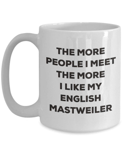 The more people I meet the more I like my English Mastweiler Mug - Funny Coffee Cup - Christmas Dog Lover Cute Gag Gifts Idea