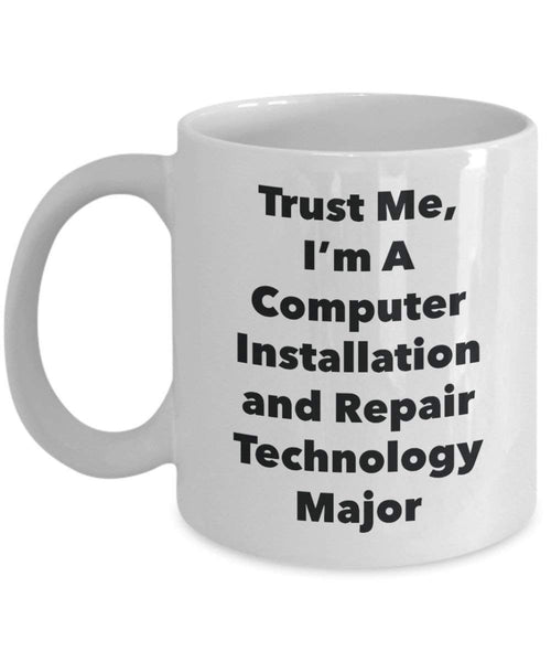 Trust Me, I'm A Computer Installation and Repair Technology Major Mug - Funny Coffee Cup - Cute Graduation Gag Gifts Ideas for Friends and Classmates (15oz)