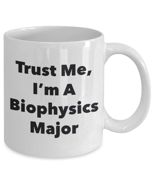 Trust Me, I'm A Biophysics Major Mug - Funny Coffee Cup - Cute Graduation Gag Gifts Ideas for Friends and Classmates (15oz)