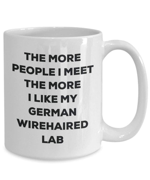 The more people I meet the more I like my German Wirehaired Lab Mug - Funny Coffee Cup - Christmas Dog Lover Cute Gag Gifts Idea