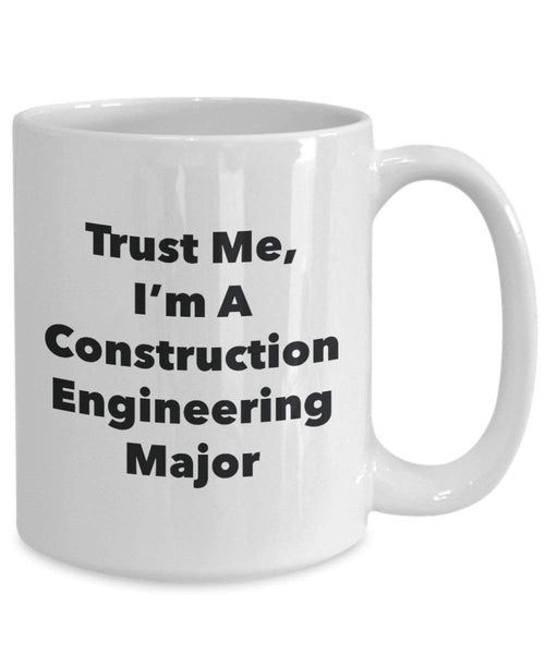 Trust Me, I'm A Construction Engineering Major Mug - Funny Coffee Cup - Cute Graduation Gag Gifts Ideas for Friends and Classmates (15oz)