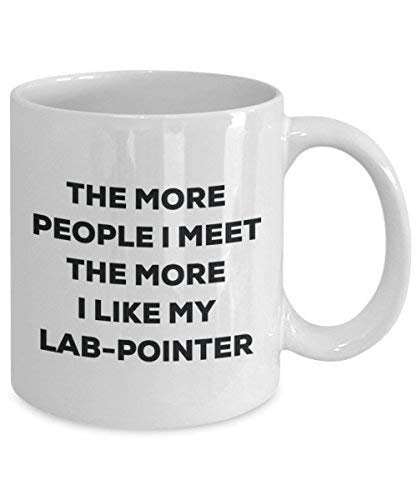 The More People I Meet The More I Like My Lab-Pointer Mug - Funny Coffee Cup - Christmas Dog Lover Cute Gag Gifts Idea