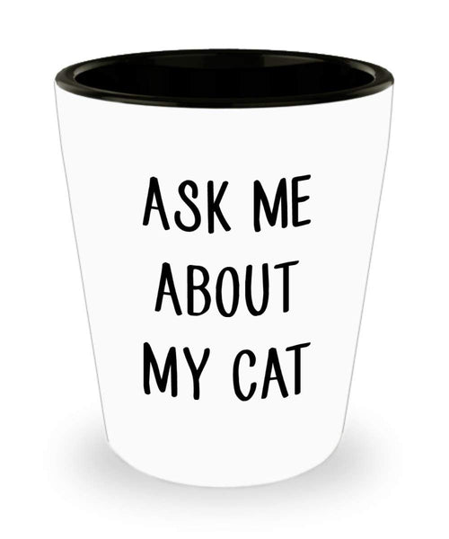 Ask Me About My Cat Shot Glass – Funny Novelty Birthday Christmas Gag Gifts Idea