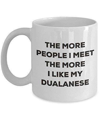 The More People I Meet The More I Like My Dualanese Mug - Funny Coffee Cup - Christmas Dog Lover Cute Gag Gifts Idea