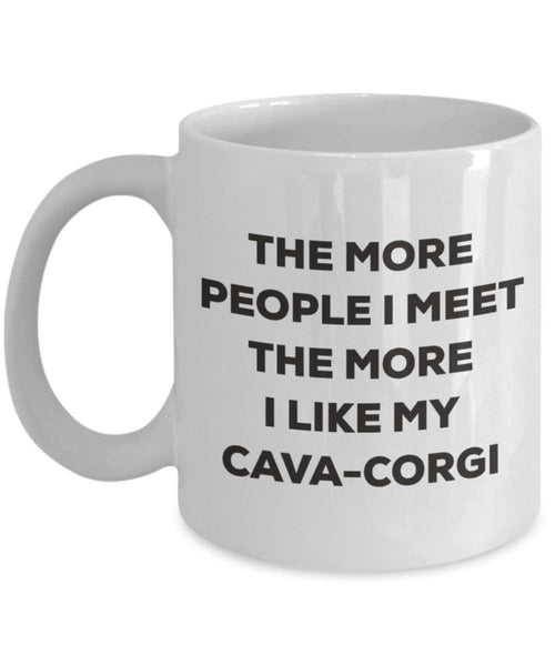 The more people I meet the more I like my Cava-corgi Mug - Funny Coffee Cup - Christmas Dog Lover Cute Gag Gifts Idea