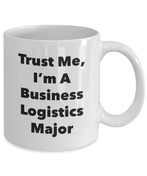 Trust Me, I'm A Business Logistics Major Mug - Funny Coffee Cup - Cute Graduation Gag Gifts Ideas for Friends and Classmates (11oz)