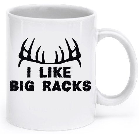 Deer Hunting Funny Mug - Coffee Cup - I Like Big Racks - Hunting Mugs for Men - Inexpensive and Unique Gift Ideas for Hunters