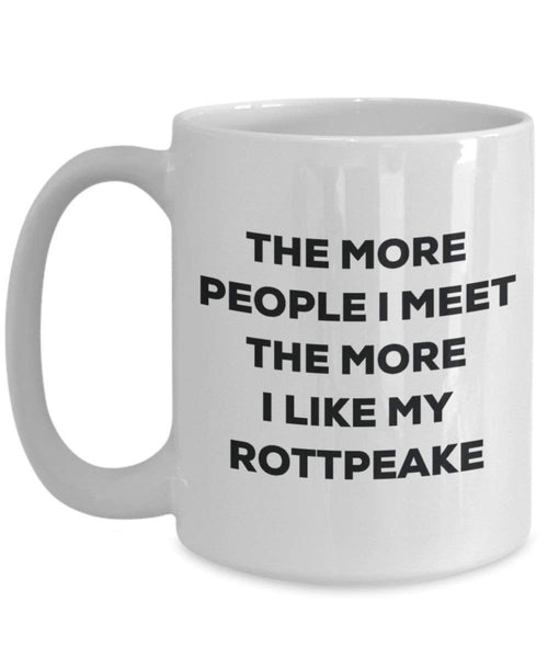 The more people I meet the more I like my Rottpeake Mug - Funny Coffee Cup - Christmas Dog Lover Cute Gag Gifts Idea