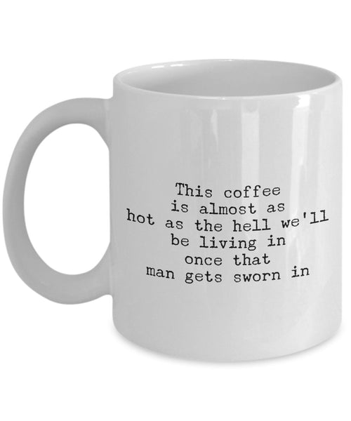 This coffee is almost as hot as the hell Coffee Mug- Funny Quote for Coffee Lovers- Unique Gift Idea