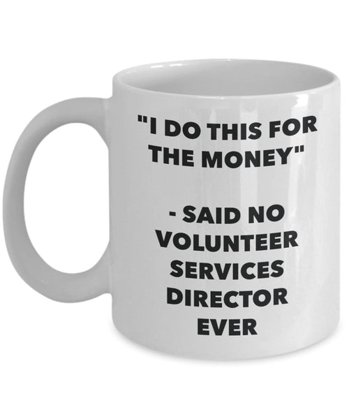 I Do This for the Money - Said No Volunteer Services Director Ever Mug - Funny Tea Hot Cocoa Coffee Cup - Novelty Birthday Christmas Gag Gifts Idea