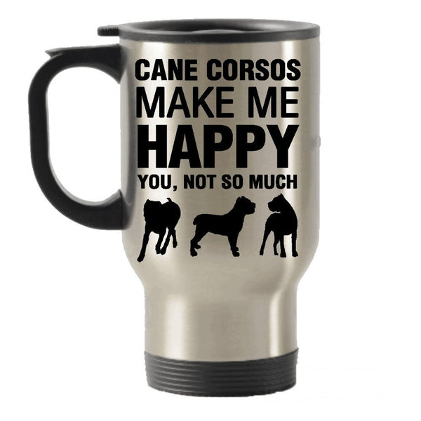 Cane Corsos Make Me Happy Stainless Steel Travel Insulated Tumblers Mug