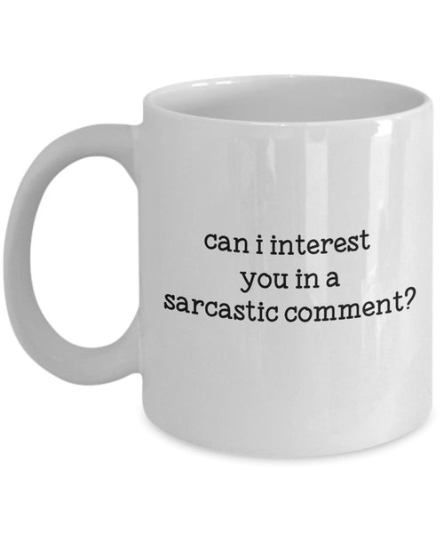 Can I interest you in a Sarcastic Comment Mug - Funny Tea Hot Cocoa Coffee Cup - Novelty Birthday Gift Idea