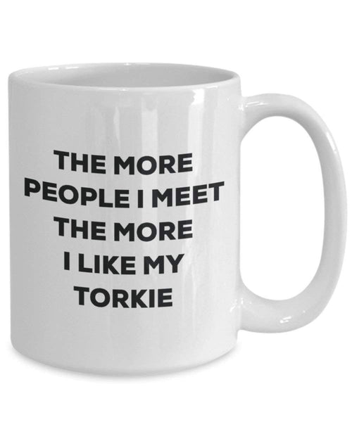 The More People I Meet the More I Like My torkie Tasse – Funny Coffee Cup – Weihnachten Hund Lover niedlichen Gag Geschenke Idee