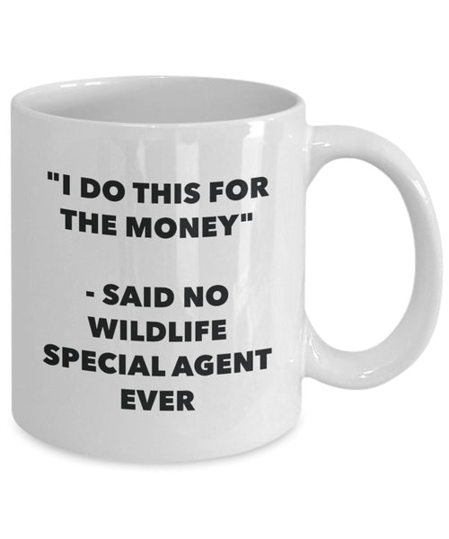 I Do This for the Money - Said No Wildlife Special Agent Ever Mug - Funny Tea Cocoa Coffee Cup - Birthday Christmas Gag Gifts Idea