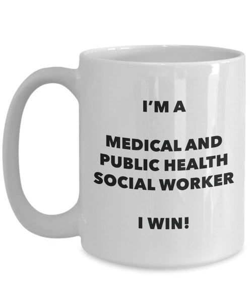 I'm a Medical And Public Health Social Worker Mug I win - Funny Coffee Cup - Birthday Christmas Gifts Idea