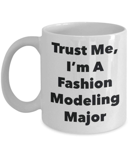 Trust Me, I'm A Fashion Modeling Major Mug - Funny Coffee Cup - Cute Graduation Gag Gifts Ideas for Friends and Classmates (15oz)