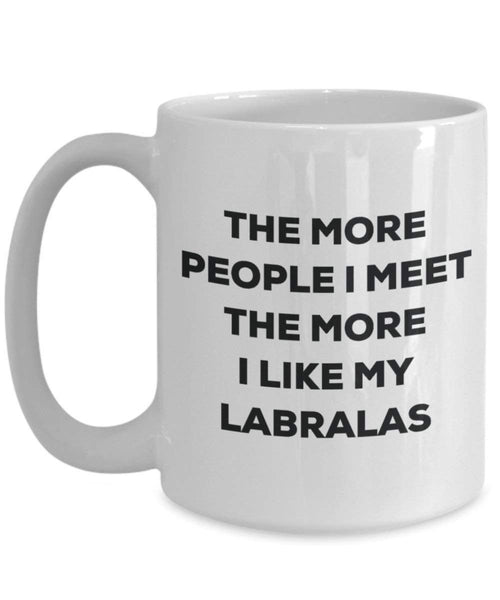 The more people I meet the more I like my Labralas Mug - Funny Coffee Cup - Christmas Dog Lover Cute Gag Gifts Idea